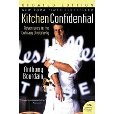 Kitchen Confidential; Adventures in the Culinary Underbelly