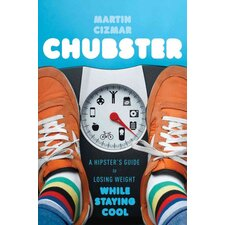 Chubster; A Hipster's Guide to Losing Weight While Staying Cool