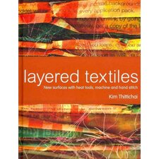 Layered Textiles; New Surfaces with Heat Tools, Machine and Hand Stitch
