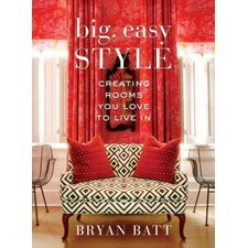 Big, Easy Style; Creating Rooms You Love to Live in