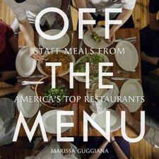 Off the Menu; Staff Meals from America's Top Restaurants