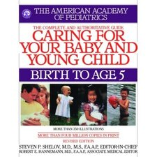 The American Academy of Pediatrics Caring for Your Baby and Young Child Book