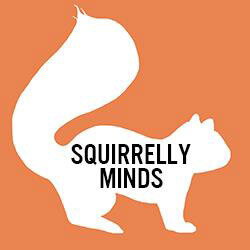 squirrelly minds